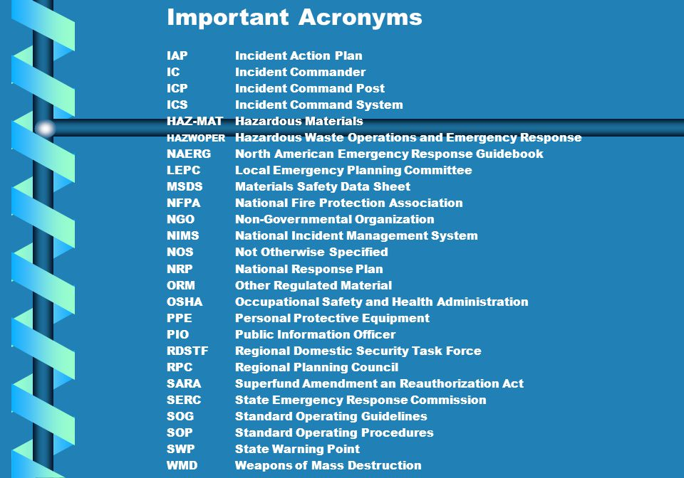 Important Acronyms IAP Incident Action Plan IC Incident Commander