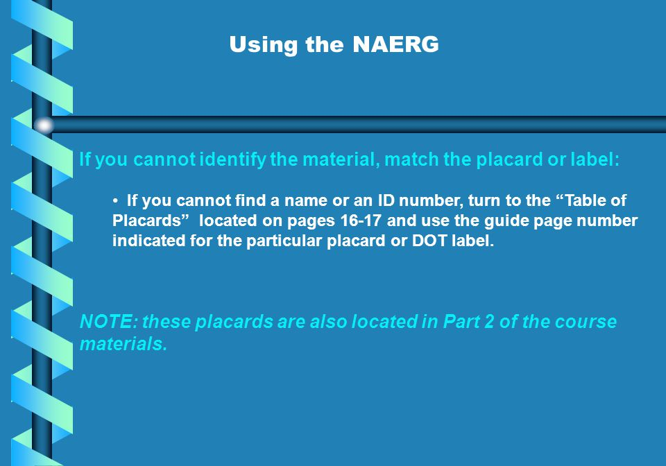 Using the NAERG If you cannot identify the material, match the placard or label: