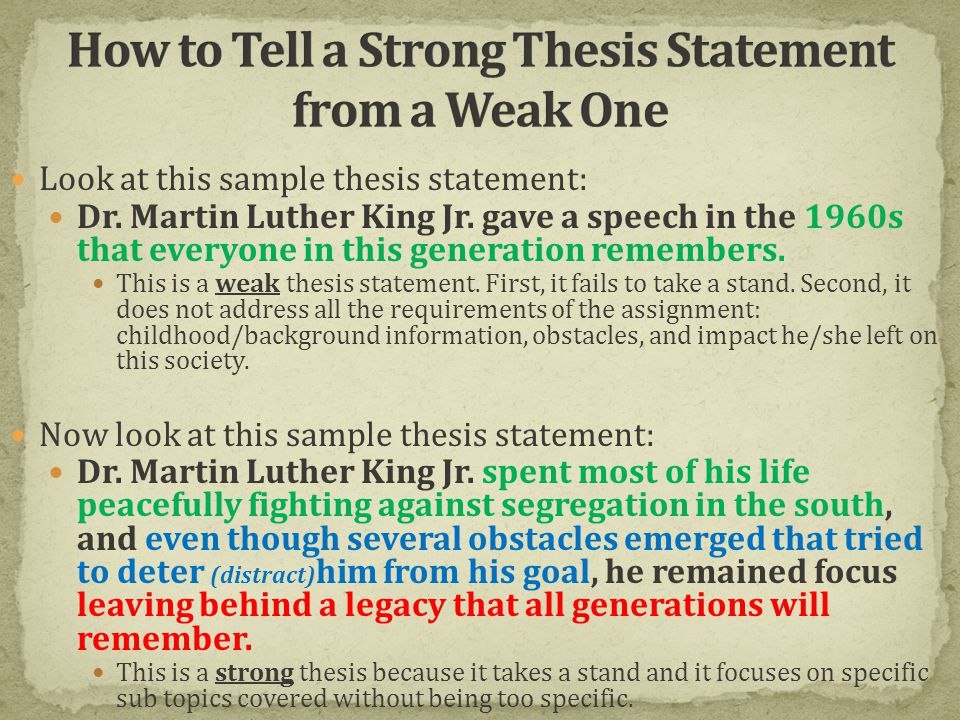 developing a strong thesis statement Determine if the following thesis statements are strong using the three-pronged check from your notes if you determine that they are weak stateme.