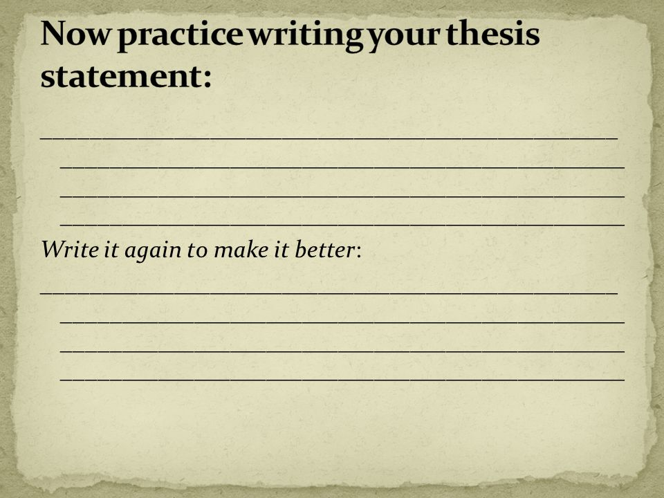 practice writing a thesis statement exercises Identifying and creating a good thesis statement  and complete the exercise: 1 a strong thesis statement takes a stand on the prompt  practice writing a.