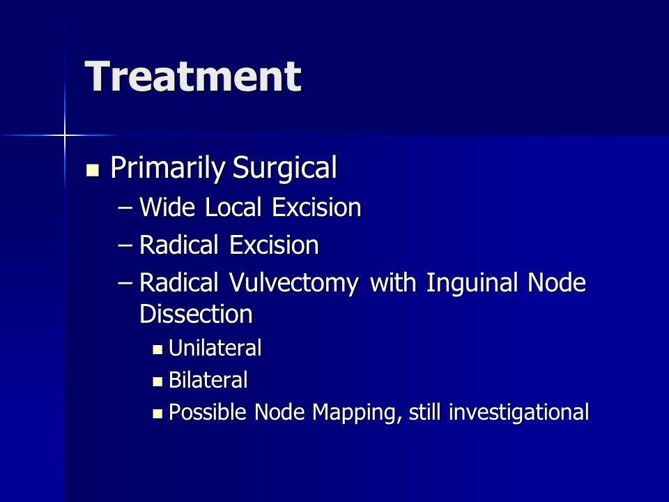 Treatment Primarily Surgical Wide Local Excision Radical Excision