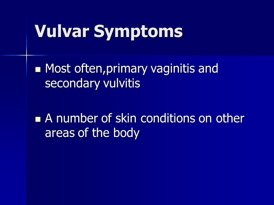 Vulvar Symptoms Most often,primary vaginitis and secondary vulvitis