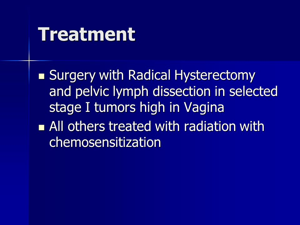 Treatment Surgery with Radical Hysterectomy and pelvic lymph dissection in selected stage I tumors high in Vagina.