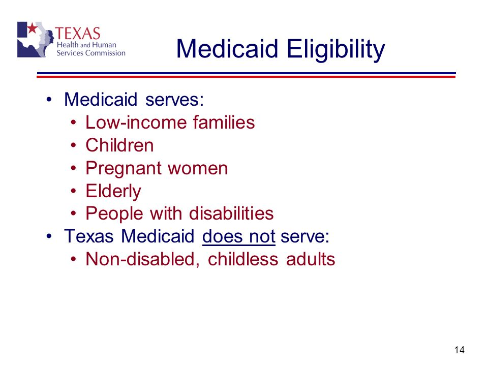 Medicaid Eligibility Medicaid serves: Low-income families Children