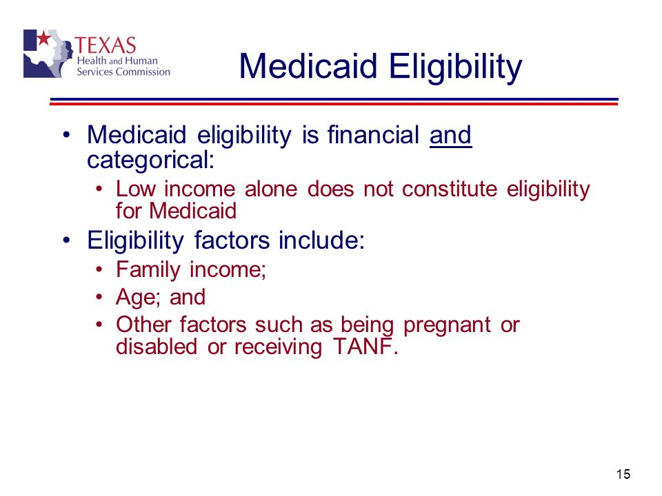 Medicaid Eligibility Medicaid eligibility is financial and categorical: Low income alone does not constitute eligibility for Medicaid.