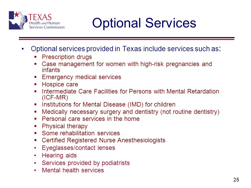 Optional Services Optional services provided in Texas include services such as: Prescription drugs.