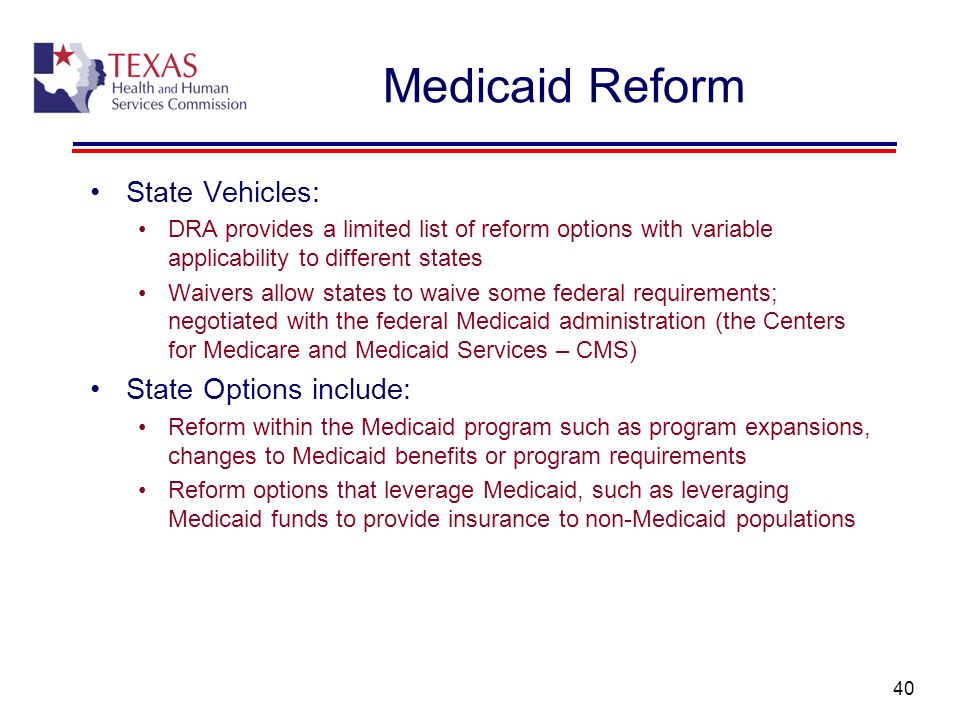 Medicaid Reform State Vehicles: State Options include: