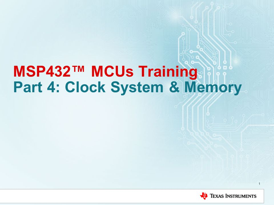 MSP432™ MCUs Training Part 4: Clock System & Memory - ppt
