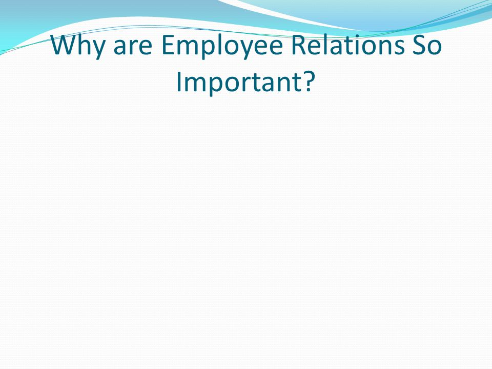 Employee Relations: Importance Of Employee Relations