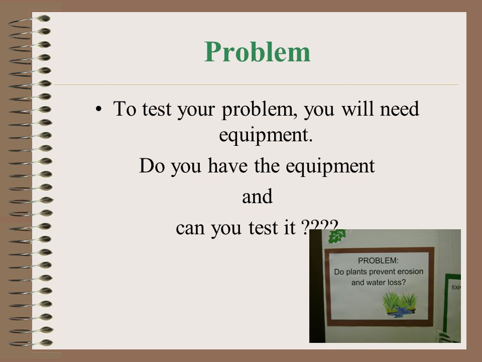 Problem To test your problem, you will need equipment.
