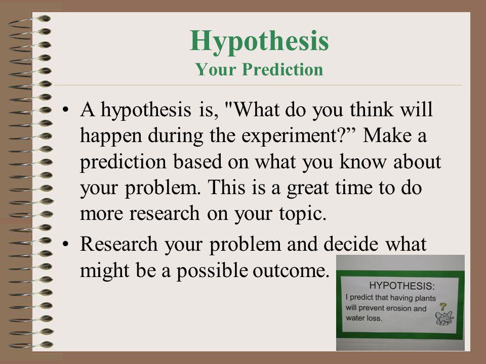 Hypothesis Your Prediction