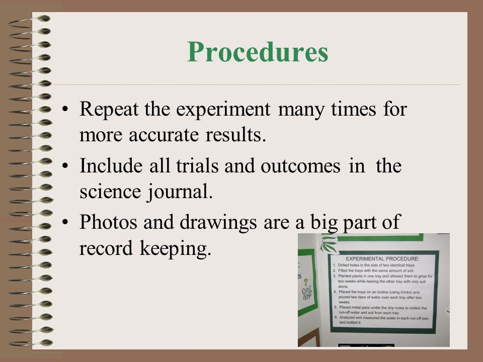 Procedures Repeat the experiment many times for more accurate results.