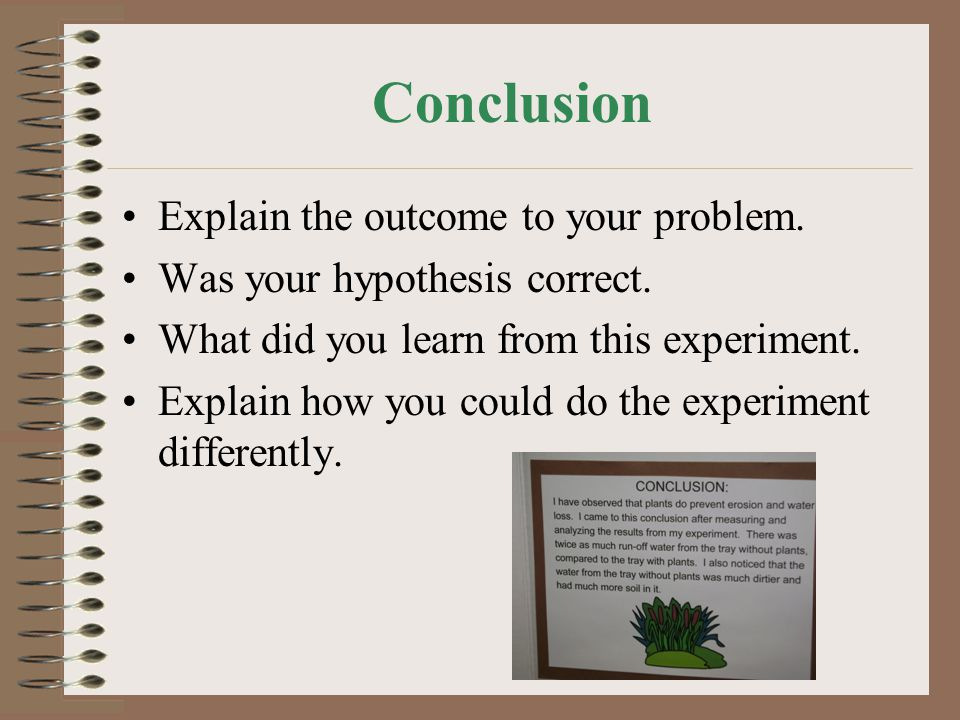 Conclusion Explain the outcome to your problem.