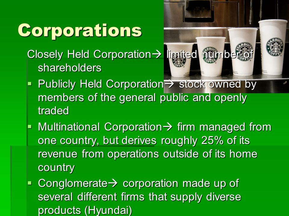 publicly held and a closed corporation Sometimes when people use the term close corporation they are referring to the  larger category of closely held corporations, ie those that are not publicly.