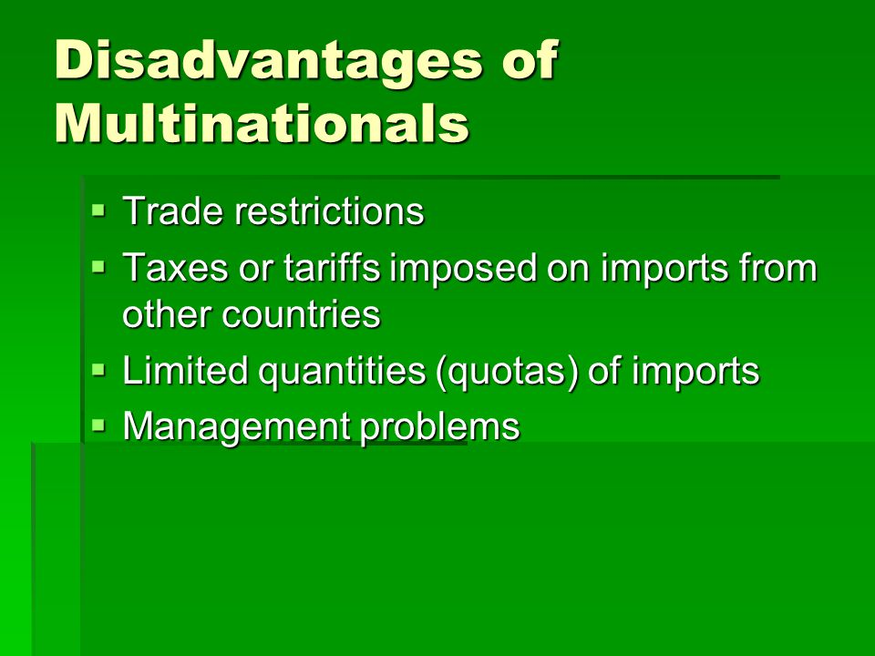 multinationals advantages and disadvantages Disadvantages of multinationals disadvantages of multinational companies on the countries market economy and its advantages/disadvantages.