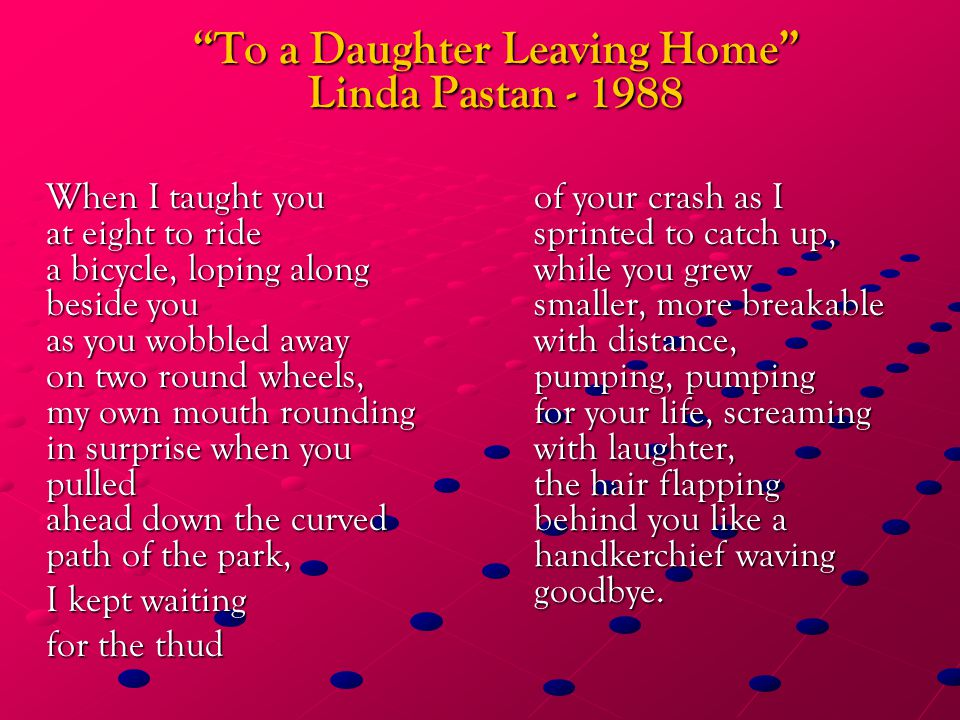to a daughter leaving home analysis of the poem Mark my poetry essay (to a daughter leaving home) of this poem is about a mother teaching her daughter how to looking after discussions on the student room.