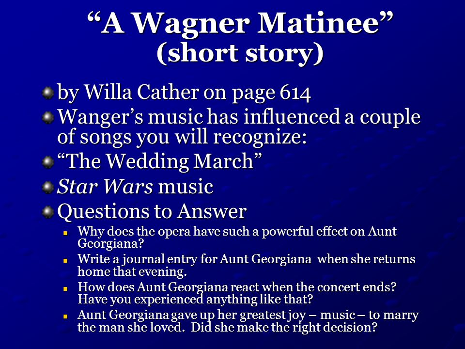 the dissatisfaction of georgiana in willa cathers story a wagner matinee A wagner matinee is a short story by willa cather it was first published in everybody's magazine in february 1904 in 1906, it appeared in cather's first published collection of short stories .