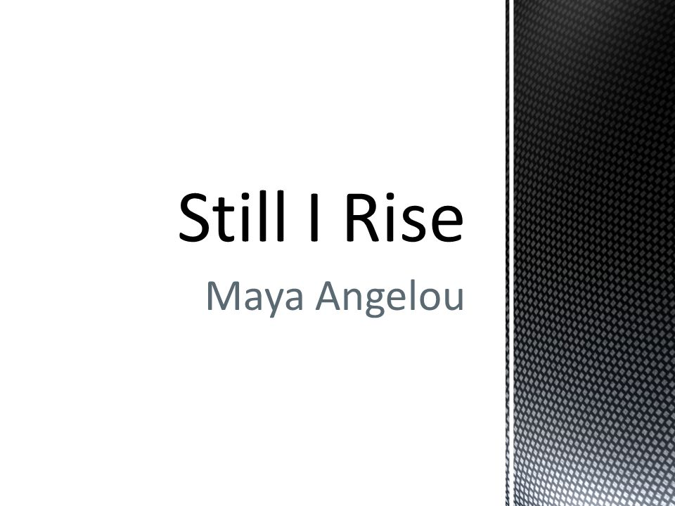 still i rise essay maya angelou 1234 help me essays essay on maya angelou dissertation of in analysing the chosen poem i will be consirising up in still i rise by maya angelou essays 634.