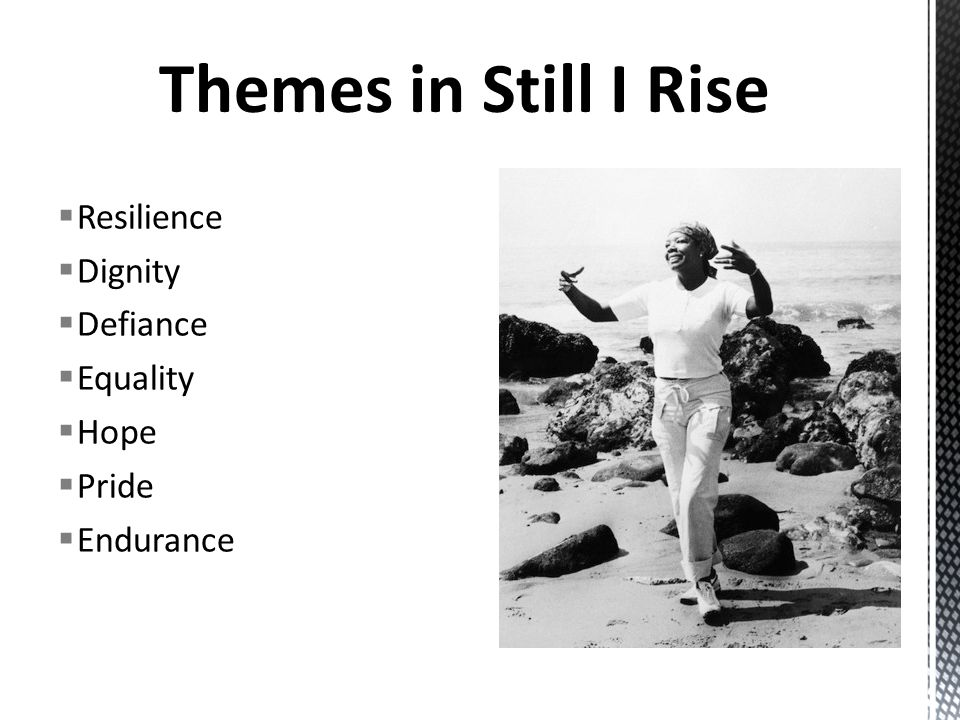 "development of theme maya angelou s still Maya angelou's electrifying poem ""still i rise, written nearly 40 years ago, feels absolutely current, somehow prescient given the divisions and challenges."