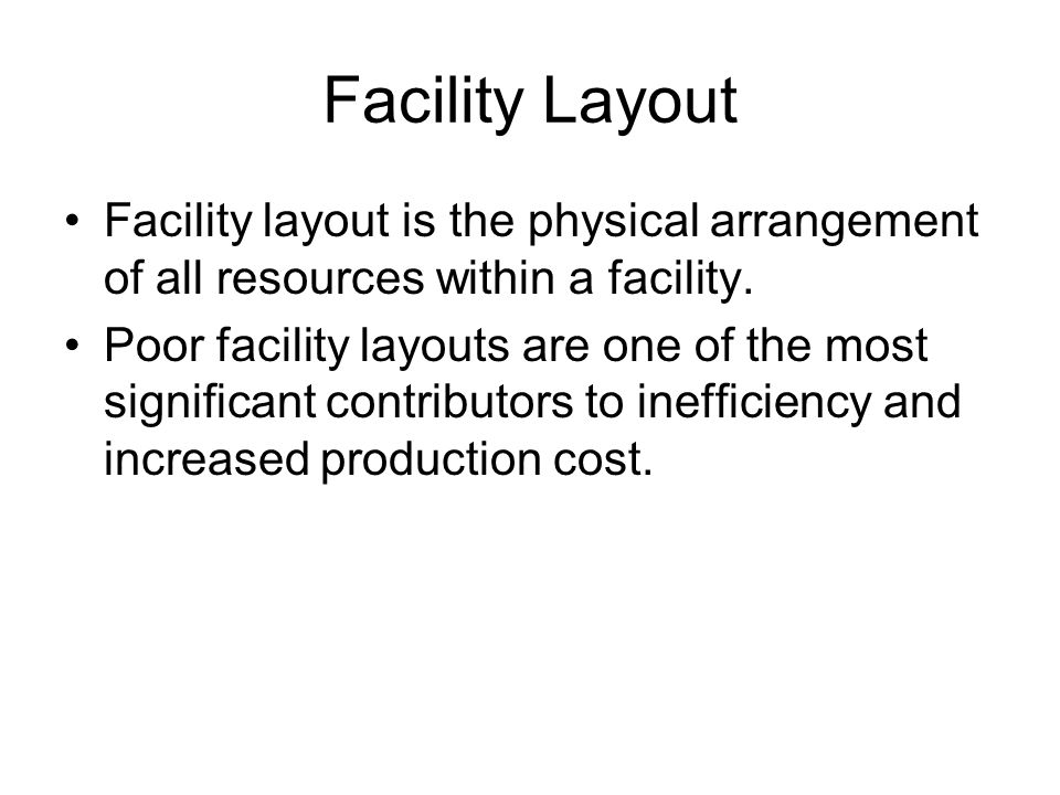 Facility Layout Facility layout is the physical arrangement of all resources within a facility.