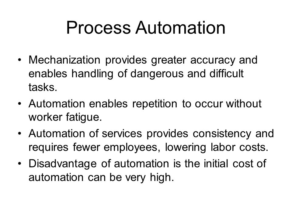 Process Automation Mechanization provides greater accuracy and enables handling of dangerous and difficult tasks.