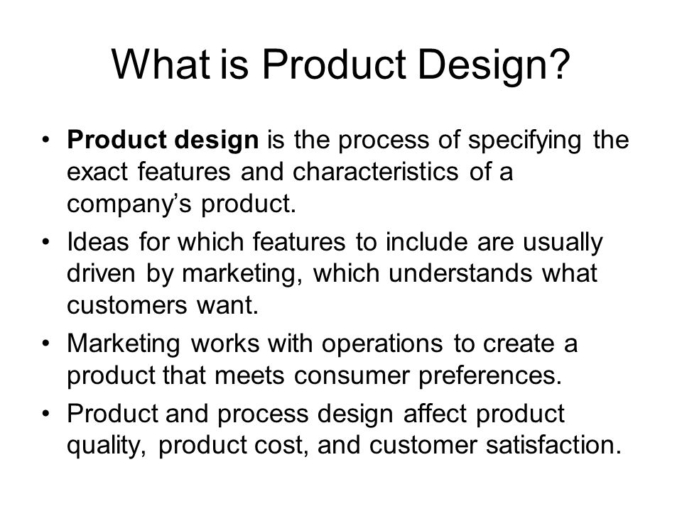 What is Product Design Product design is the process of specifying the exact features and characteristics of a company's product.