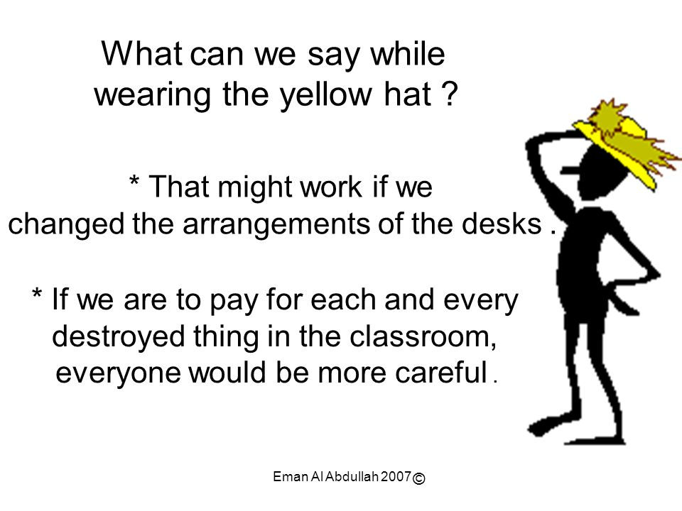 What can we say while wearing the yellow hat * That might work if we