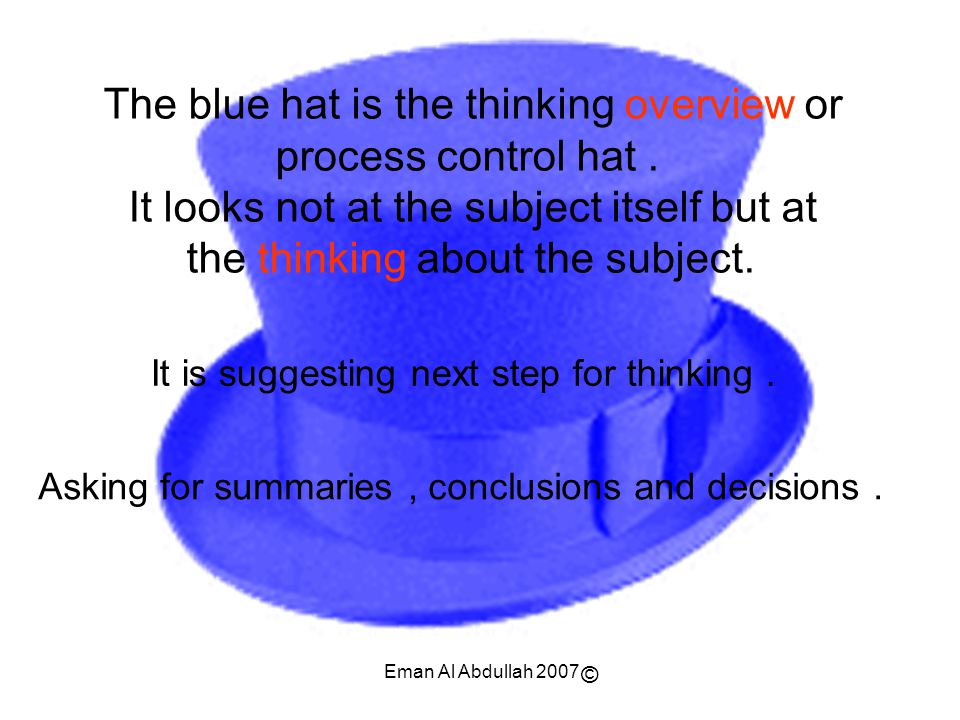 The blue hat is the thinking overview or process control hat .