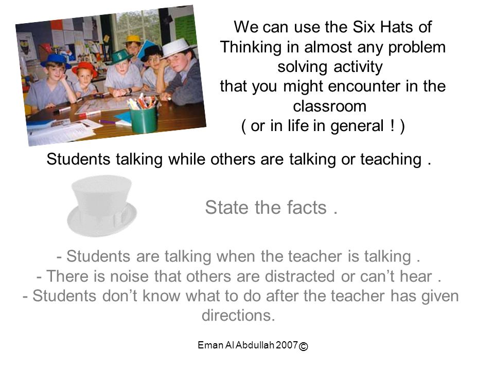 We can use the Six Hats of Thinking in almost any problem solving activity