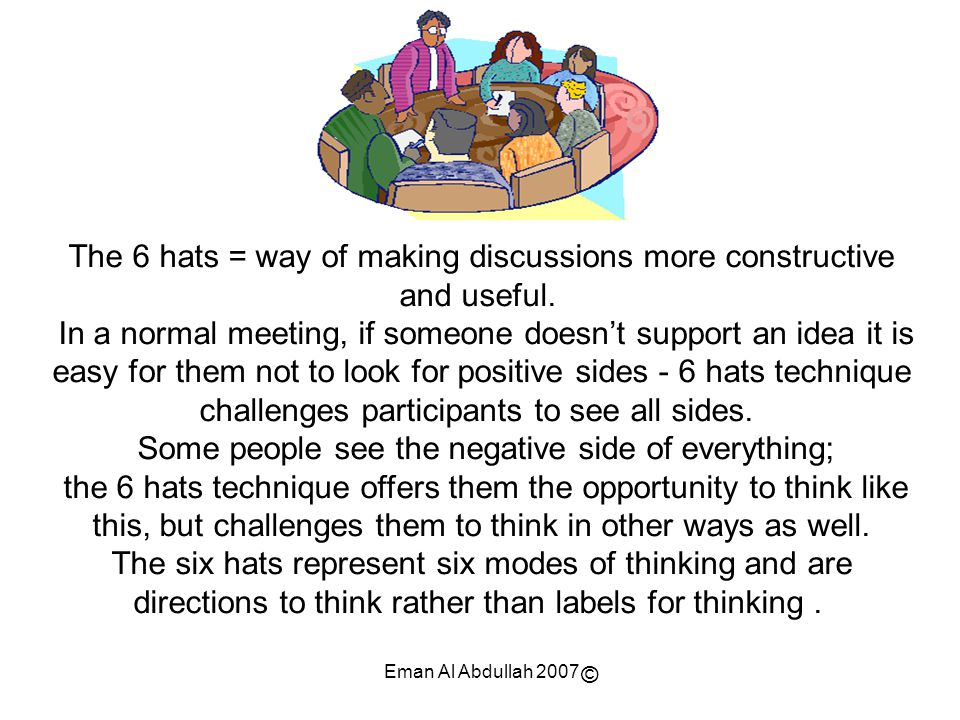 The 6 hats = way of making discussions more constructive and useful.
