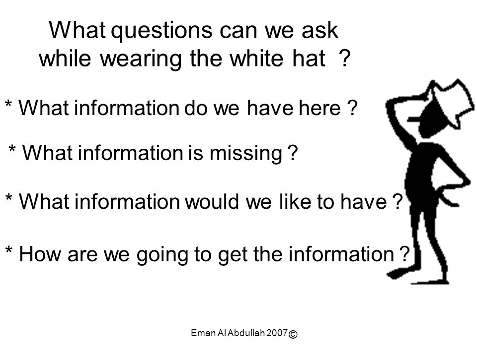 What questions can we ask while wearing the white hat
