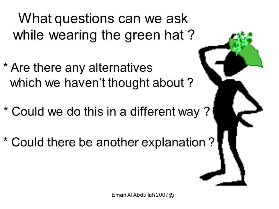 What questions can we ask while wearing the green hat