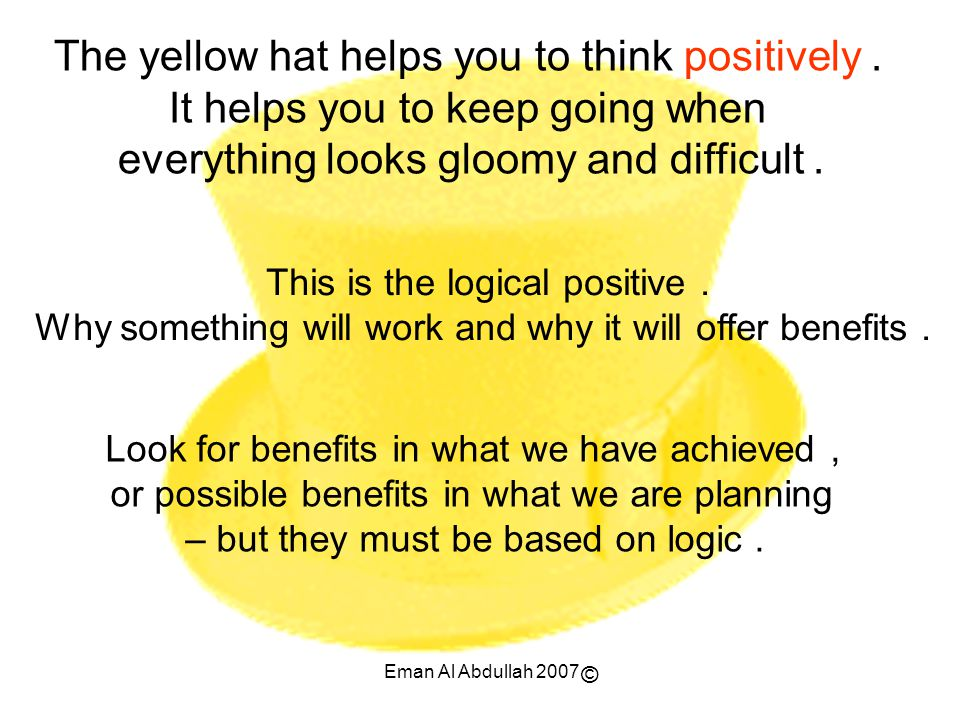 The yellow hat helps you to think positively .