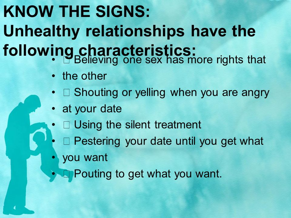 KNOW THE SIGNS: Unhealthy relationships have the following characteristics: