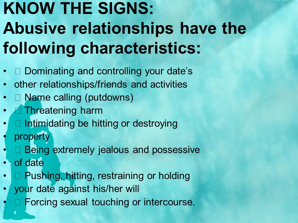 KNOW THE SIGNS: Abusive relationships have the following characteristics: