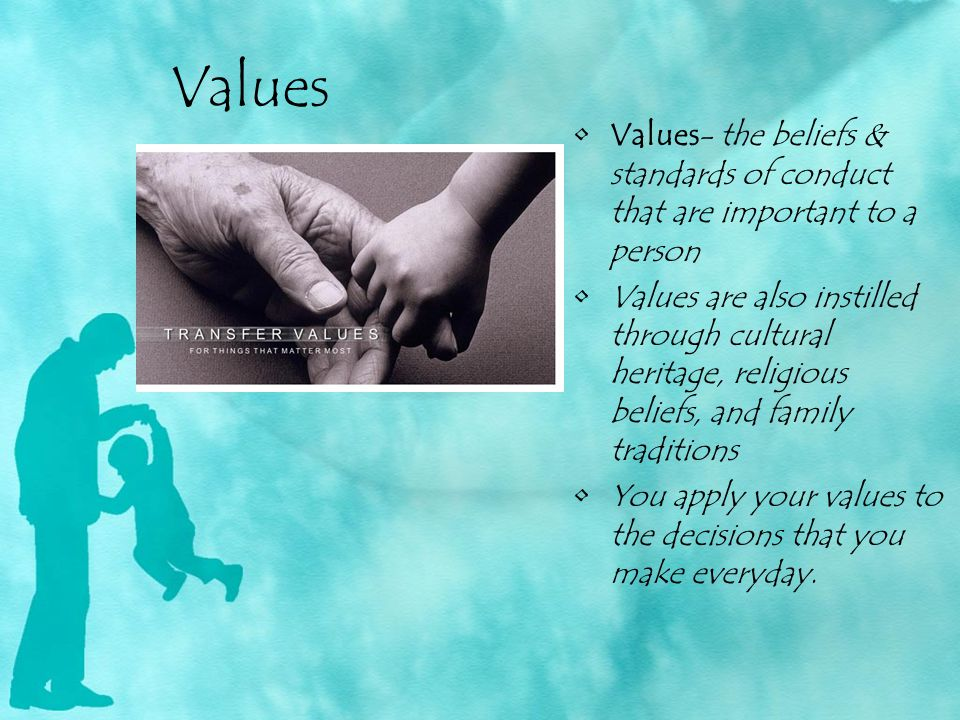 Values Values- the beliefs & standards of conduct that are important to a person.