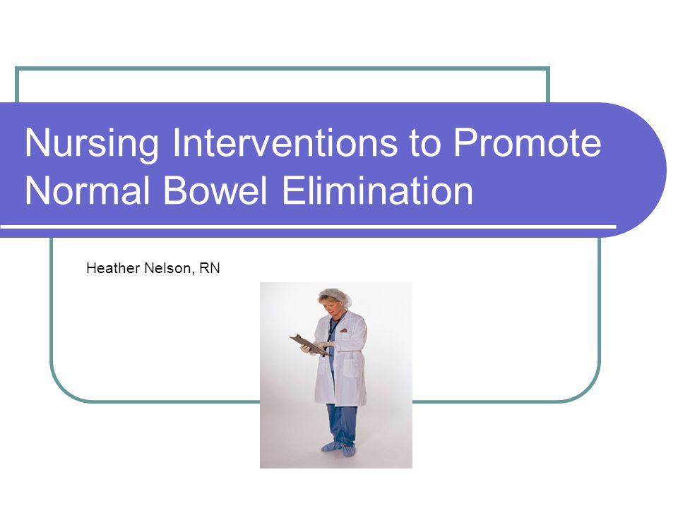 nursing interventions to promote normal bowel Elimination: bowel assessment  nursing history- determination of the usual  list nursing interventions that promote normal bowel elimination and bowel.