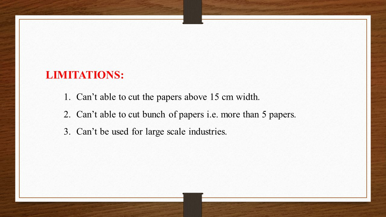 LIMITATIONS: Can't able to cut the papers above 15 cm width.
