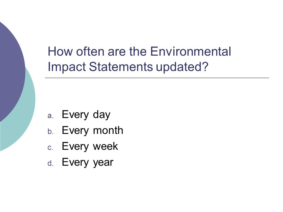 How often are the Environmental Impact Statements updated