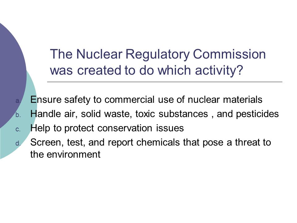 The Nuclear Regulatory Commission was created to do which activity