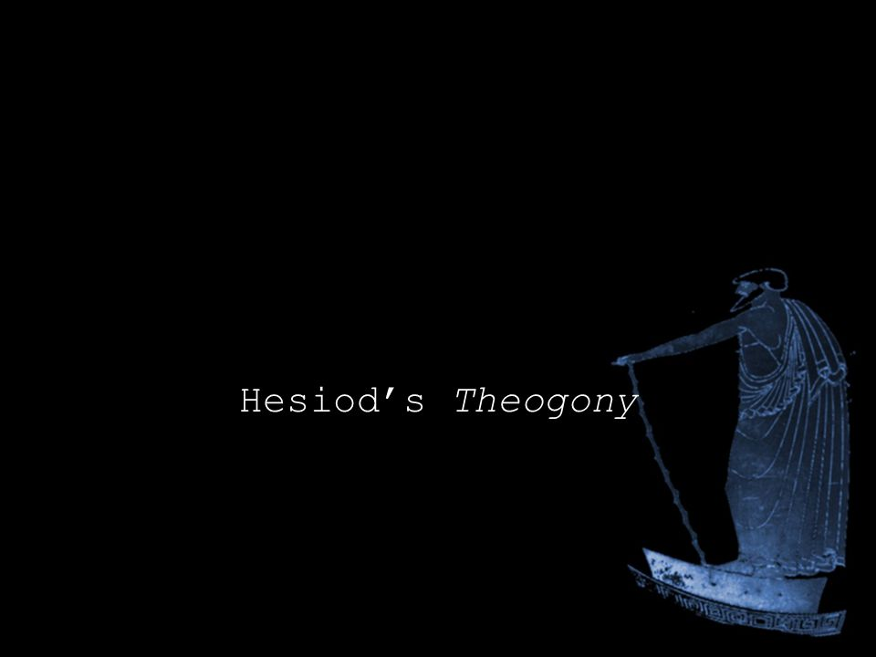 hesiod s theogony Of hesiod's two extant epics, the theogony is clearly the earlier in it, following  the muses' instructions, hesiod recounts the history of the gods, beginning with.