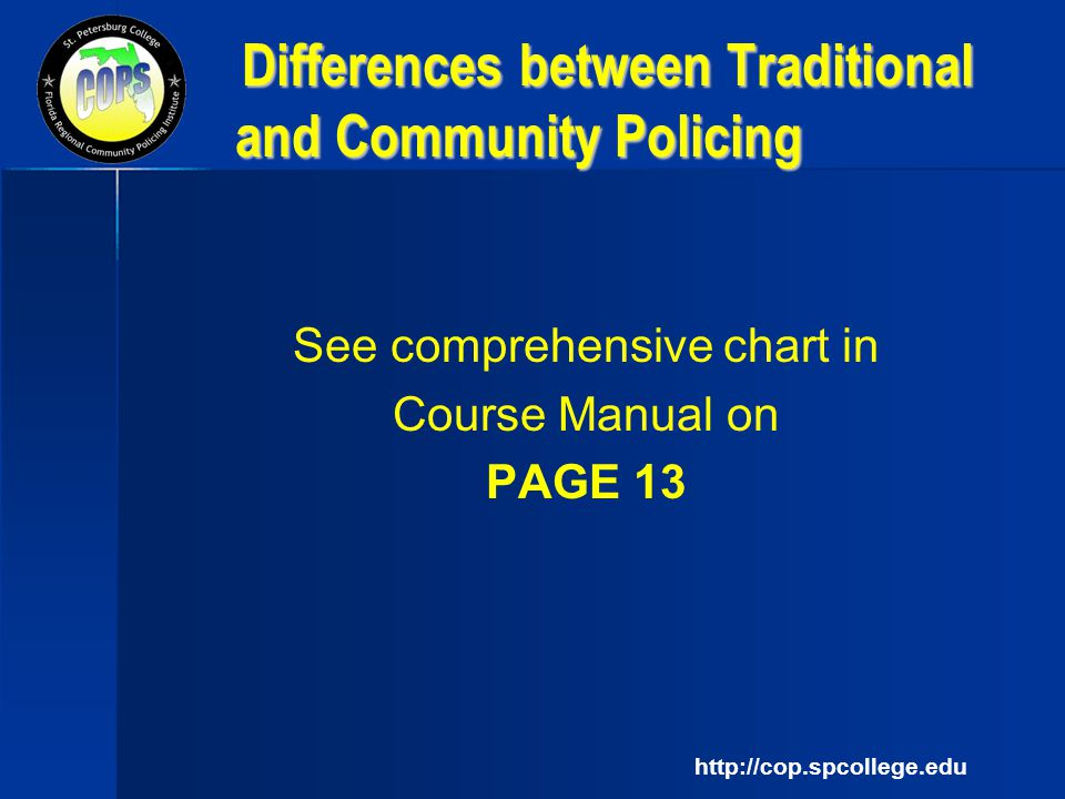 """community policing and traditional policing The term community police refer to a method of policing by members of the police organization quite distinct from the traditional style that seeks the cooperation of the community, understands the needs of the """"community"""", gives priority to the security of the """"community"""", and, taking into account the resources available within the."""