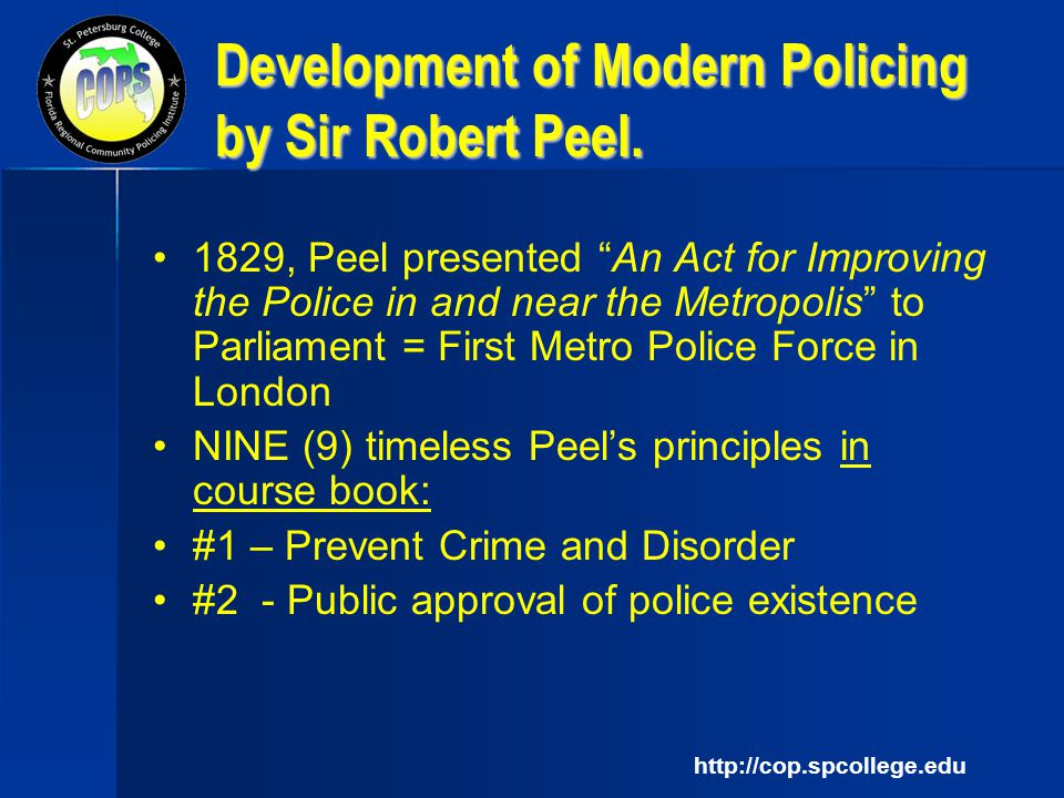 sir robert peel and modern day policing Early roots of policing: sir robert peel's (1820s) nine principles and their connection to modern day policing sir robert peel is known in the history books as the person who created the first form of an english police department, called the.