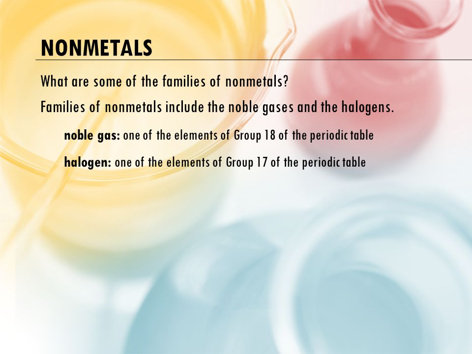 Nonmetals What are some of the families of nonmetals