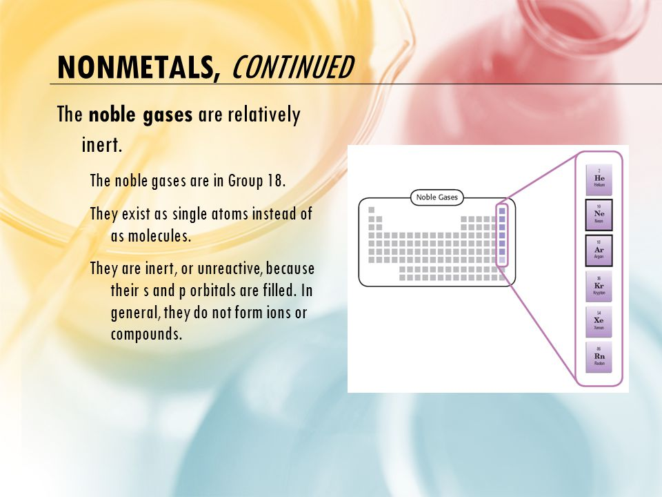 Nonmetals, continued The noble gases are relatively inert.