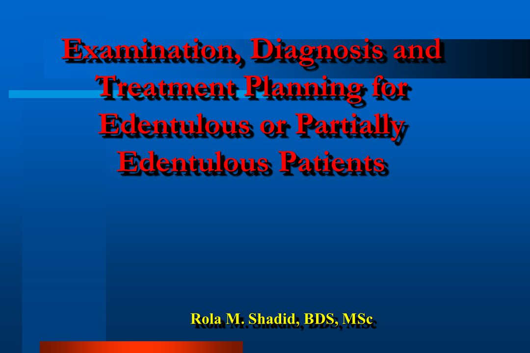 Examination, Diagnosis and Treatment Planning for Edentulous or Partially Edentulous Patients