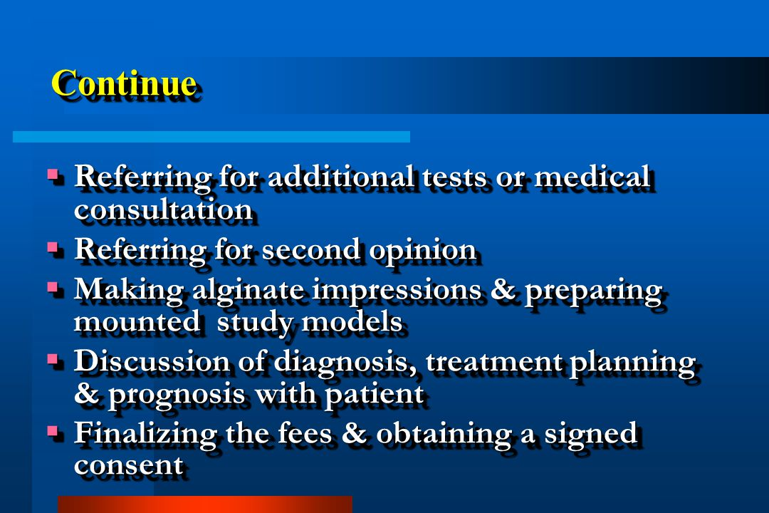 Continue Referring for additional tests or medical consultation