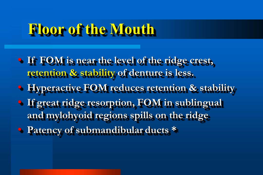 Floor of the Mouth If FOM is near the level of the ridge crest, retention & stability of denture is less.