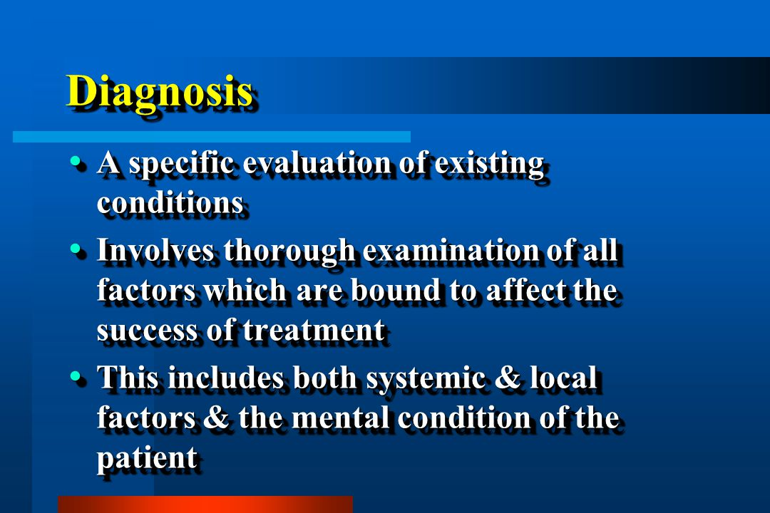 Diagnosis A specific evaluation of existing conditions