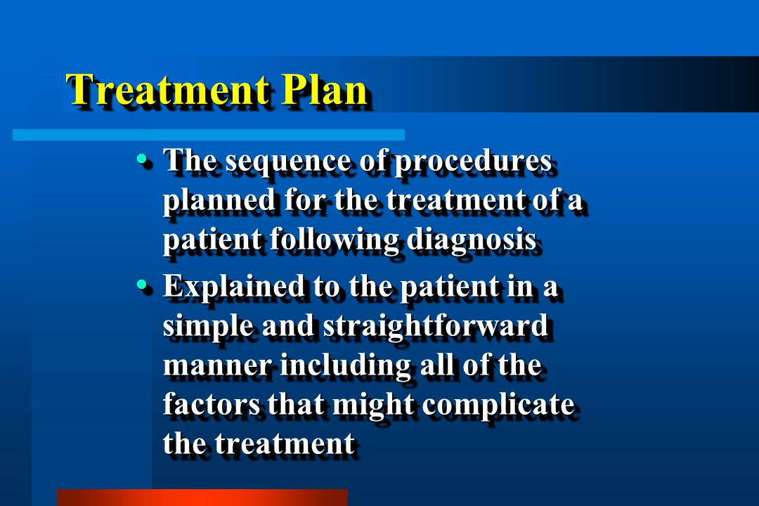 Treatment Plan The sequence of procedures planned for the treatment of a patient following diagnosis.